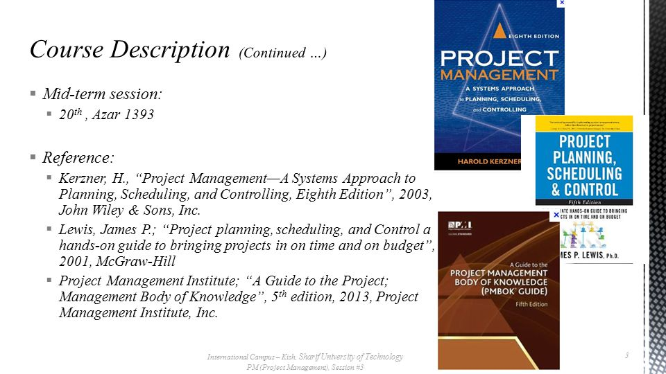  Mid-term session:  20 th, Azar 1393  Reference:  Kerzner, H., Project Management—A Systems Approach to Planning, Scheduling, and Controlling, Eighth Edition , 2003, John Wiley & Sons, Inc.