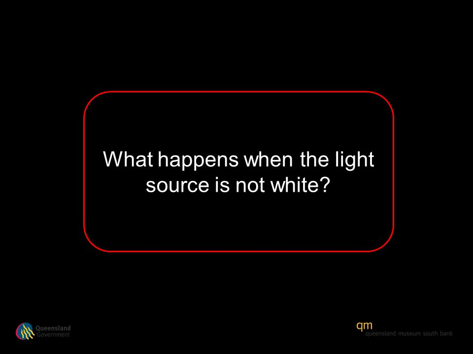 What happens when the light source is not white?