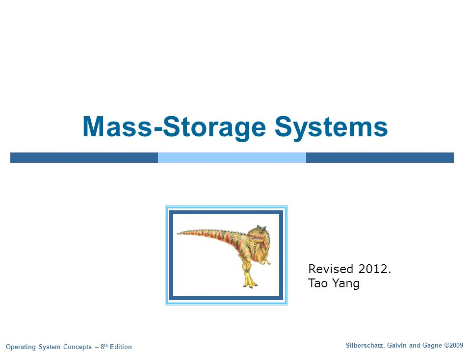 Silberschatz, Galvin and Gagne ©2009 Operating System Concepts – 8 th Edition Mass-Storage Systems Revised 2012.