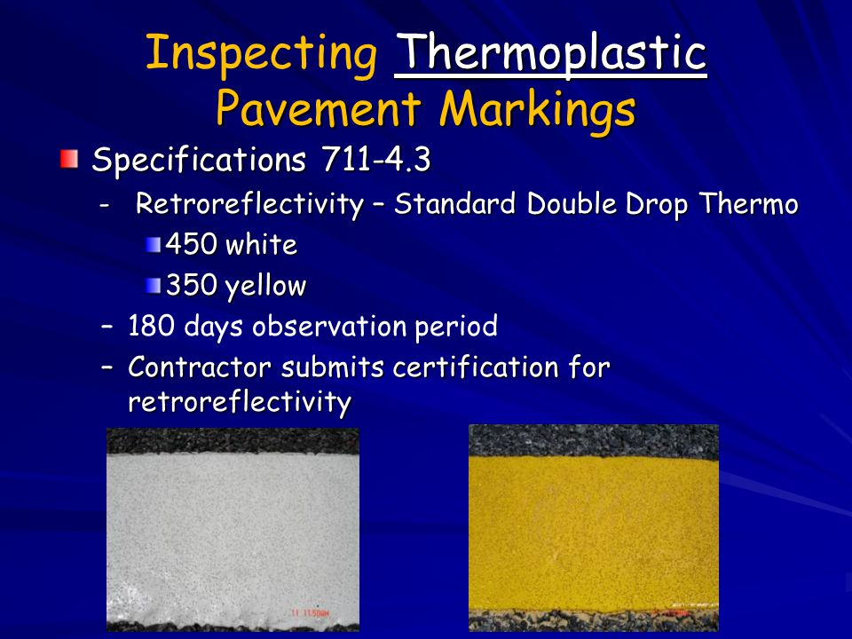 Thermoplastic Pavement Markings Inspecting Thermoplastic Pavement Markings Specifications 711-4.3 - Retroreflectivity – Standard Double Drop Thermo -