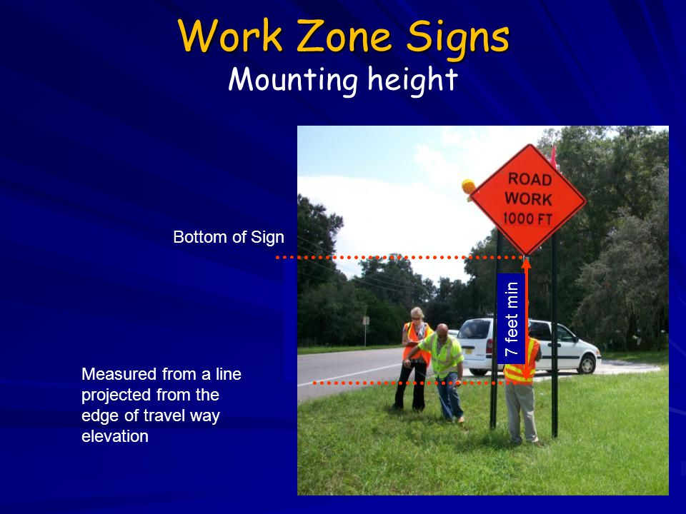 Work Zone Signs Work Zone Signs Mounting height Bottom of Sign Measured from a line projected from the edge of travel way elevation 7 feet min