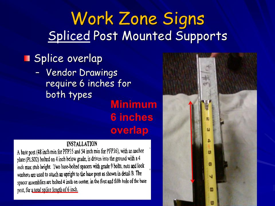 Work Zone Signs Post Mounted Supports Work Zone Signs Spliced Post Mounted Supports Splice overlap –Vendor Drawings require 6 inches for both types Mi