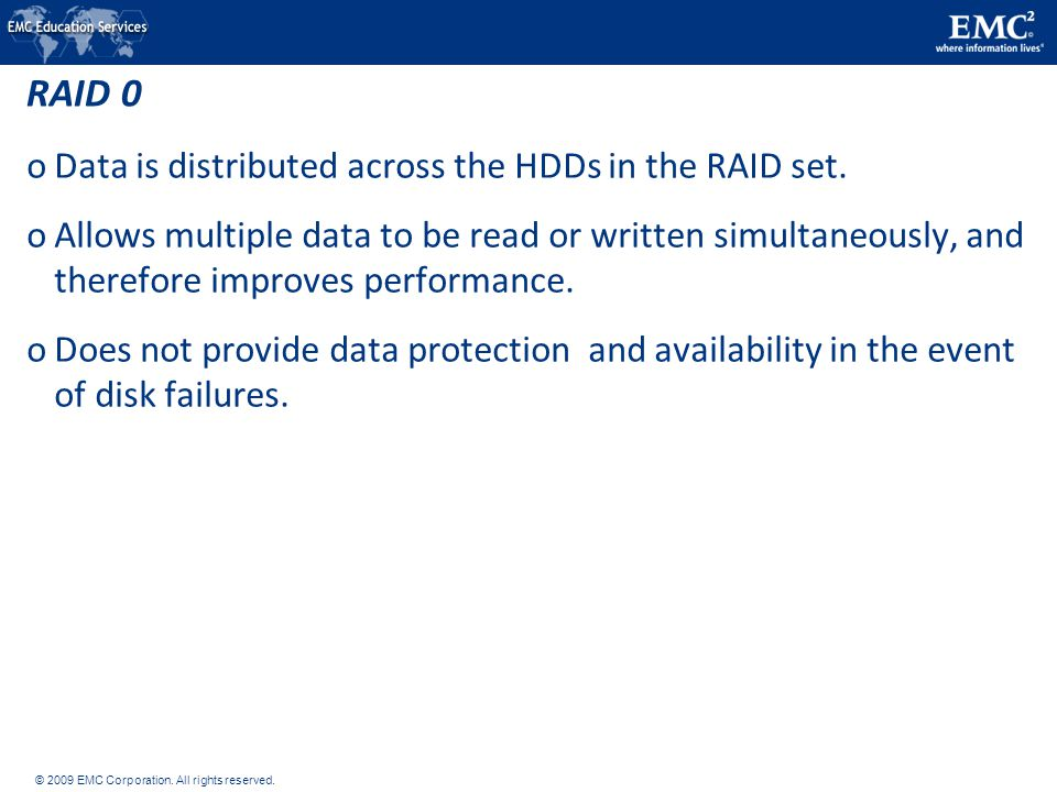 © 2009 EMC Corporation. All rights reserved. RAID 0 1 9 5 2 10 6 3 11 7 0 Host RAID Controller