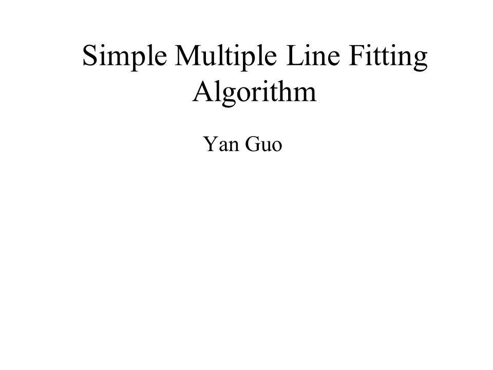 Simple Multiple Line Fitting Algorithm Yan Guo