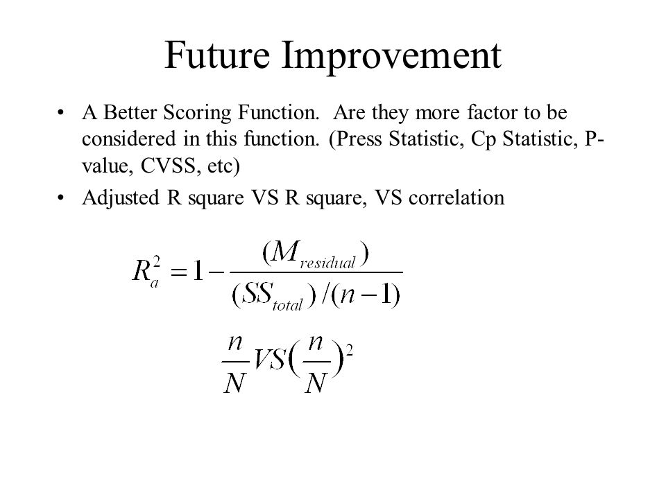 Future Improvement A Better Scoring Function. Are they more factor to be considered in this function. (Press Statistic, Cp Statistic, P- value, CVSS,