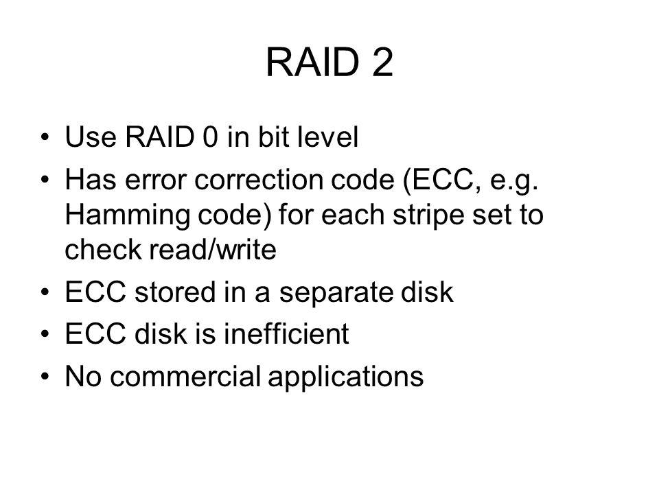RAID 2 Use RAID 0 in bit level Has error correction code (ECC, e.g.