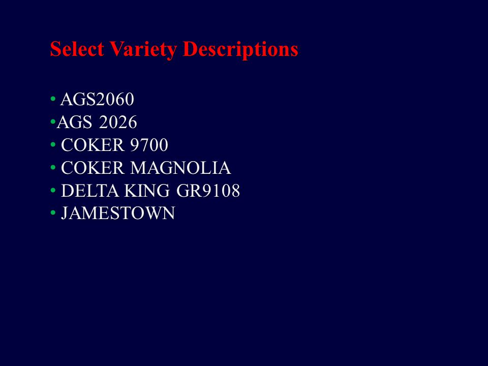 Select Variety Descriptions AGS2060 AGS2060 AGS 2026 AGS 2026 COKER 9700 COKER 9700 COKER MAGNOLIA COKER MAGNOLIA DELTA KING GR9108 DELTA KING GR9108