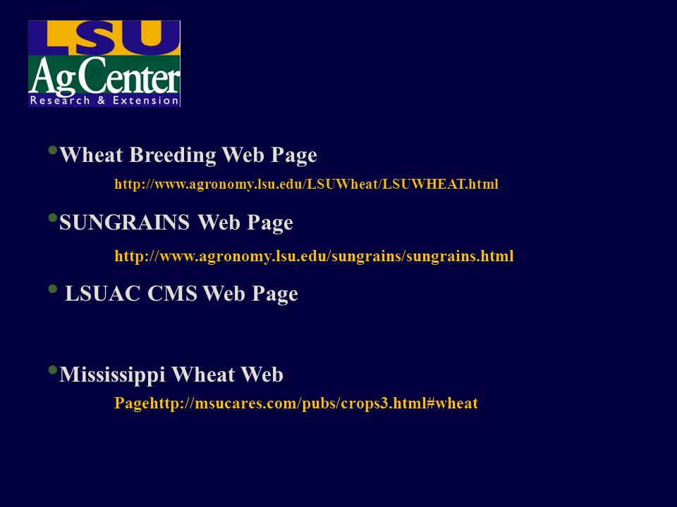 Wheat Breeding Web Page http://www.agronomy.lsu.edu/LSUWheat/LSUWHEAT.html SUNGRAINS Web Page http://www.agronomy.lsu.edu/sungrains/sungrains.html LSUAC CMS Web Page Mississippi Wheat Web Pagehttp://msucares.com/pubs/crops3.html#wheat
