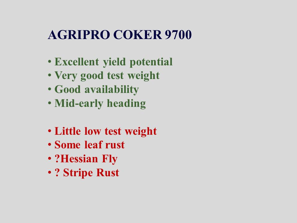 AGRIPRO COKER 9700 Excellent yield potential Very good test weight Good availability Mid-early heading Little low test weight Some leaf rust Hessian Fly .