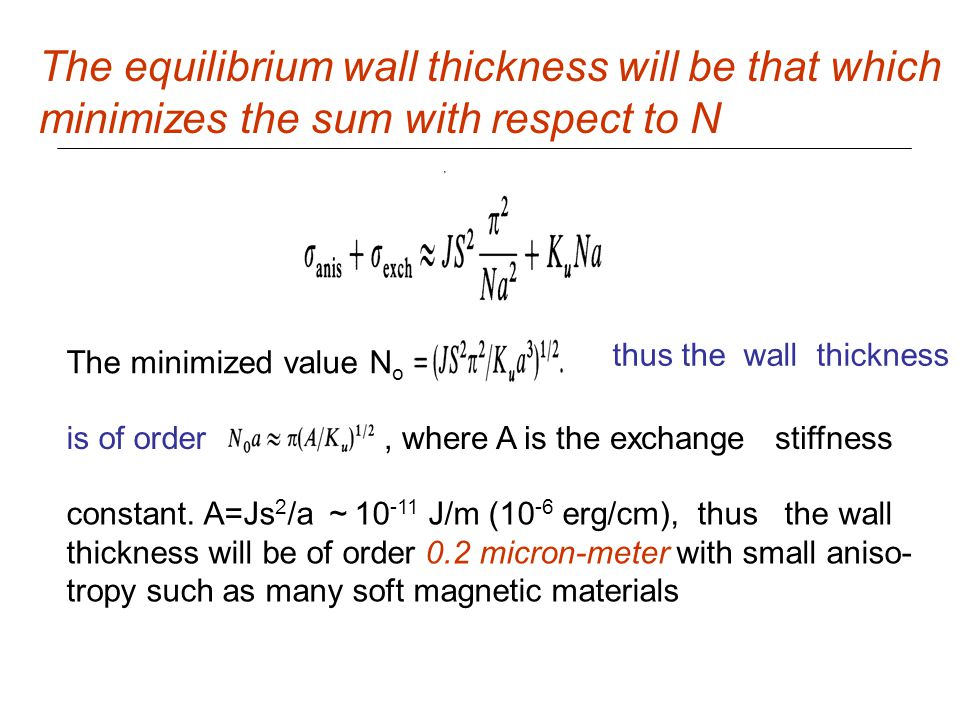 For a macroscopic magnetic ribbon; L=0.01 m, σ w = 1mJ/m 2, u o M s = 1 T and t = 10 u m, the wall spacing is a little over 0.1 mm.