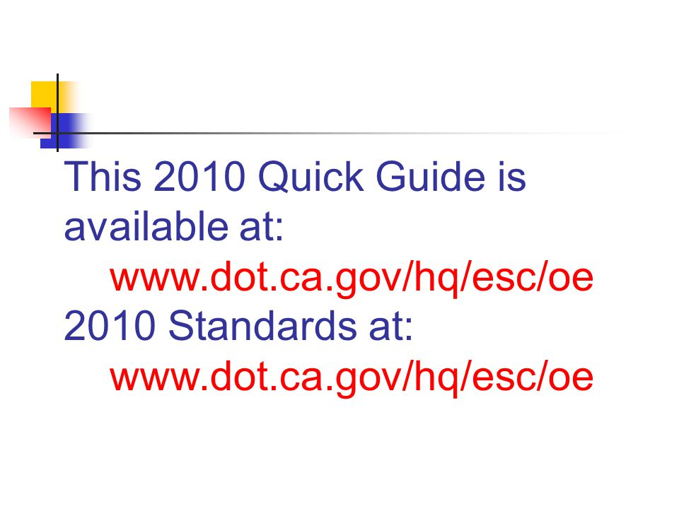 This 2010 Quick Guide is available at: www.dot.ca.gov/hq/esc/oe 2010 Standards at: www.dot.ca.gov/hq/esc/oe