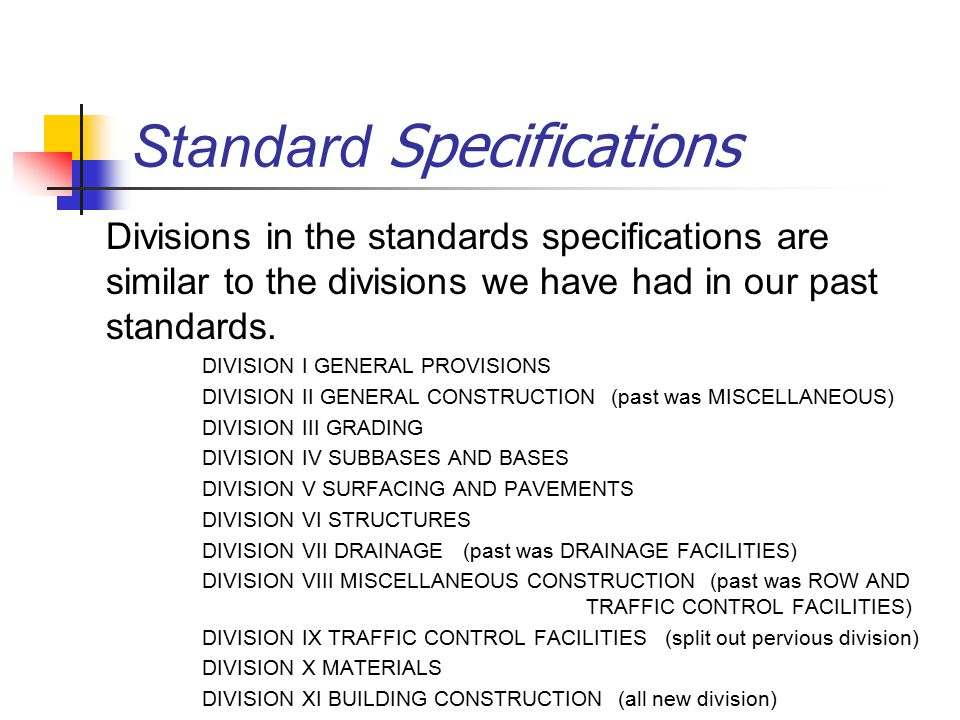 Standard Specifications Divisions in the standards specifications are similar to the divisions we have had in our past standards.