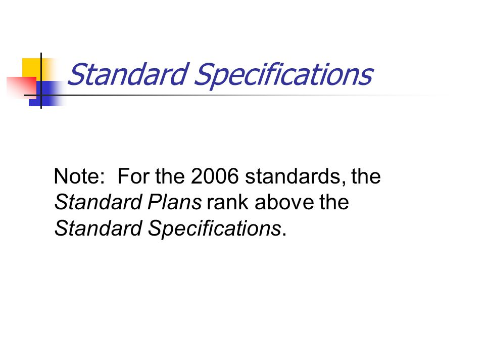 Standard Specifications Note: For the 2006 standards, the Standard Plans rank above the Standard Specifications.
