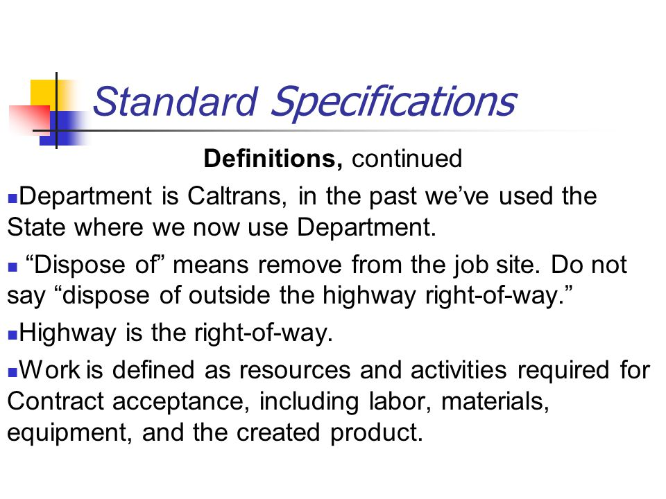 Standard Specifications Definitions, continued Department is Caltrans, in the past we've used the State where we now use Department.