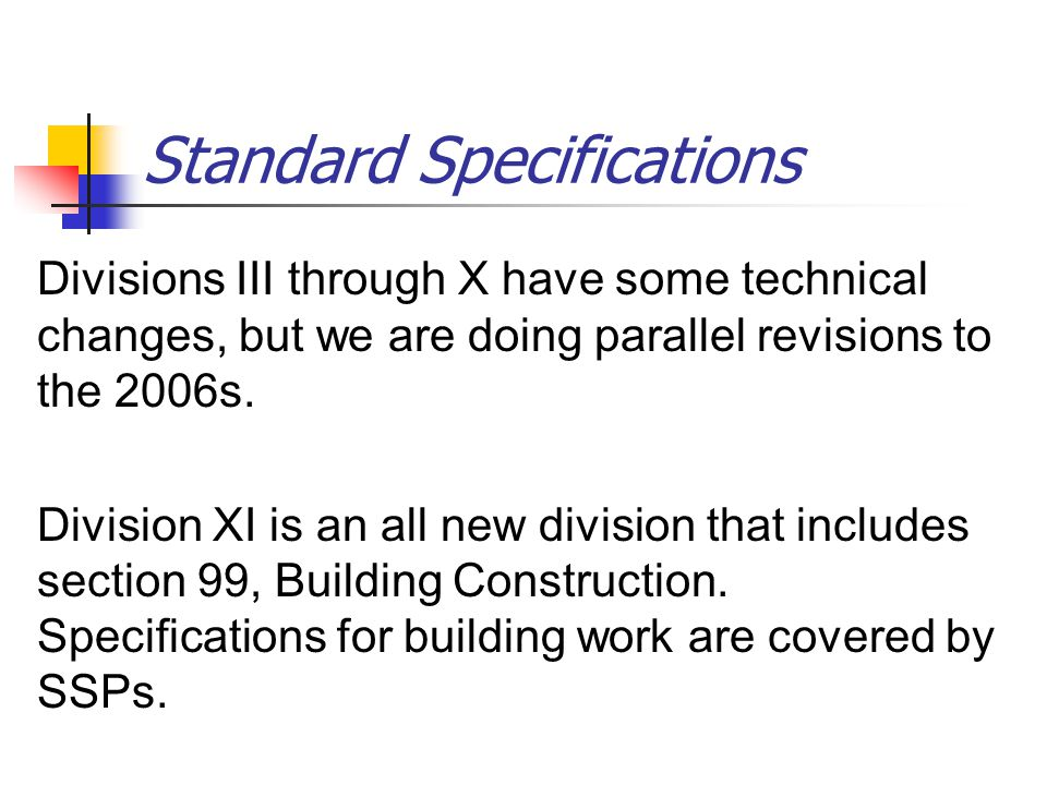 Standard Specifications Divisions III through X have some technical changes, but we are doing parallel revisions to the 2006s.