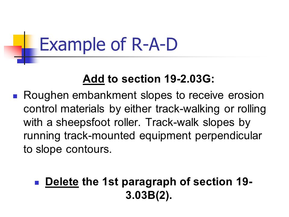 Example of R-A-D Add to section 19-2.03G: Roughen embankment slopes to receive erosion control materials by either track-walking or rolling with a sheepsfoot roller.