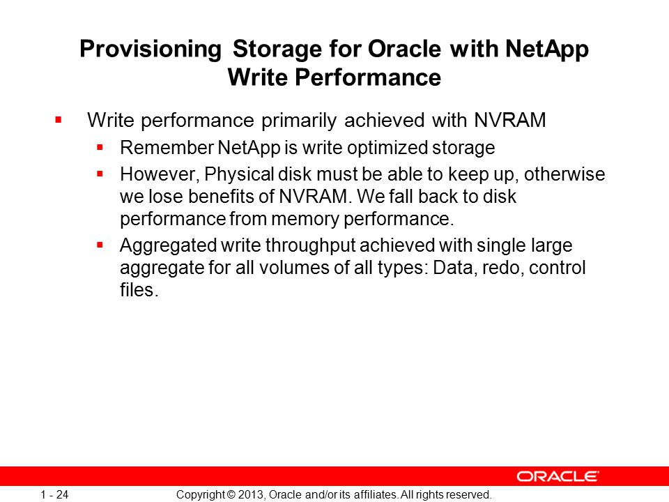 Copyright © 2013, Oracle and/or its affiliates. All rights reserved. 1 - 24 Provisioning Storage for Oracle with NetApp Write Performance  Write perf