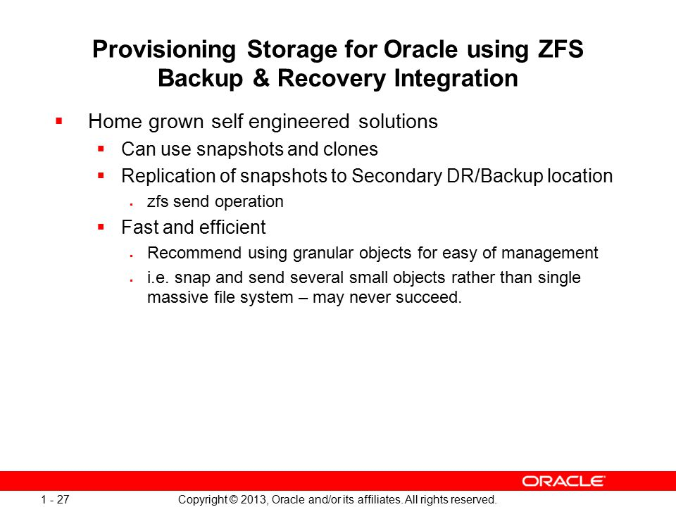 Copyright © 2013, Oracle and/or its affiliates. All rights reserved. 1 - 27 Provisioning Storage for Oracle using ZFS Backup & Recovery Integration 