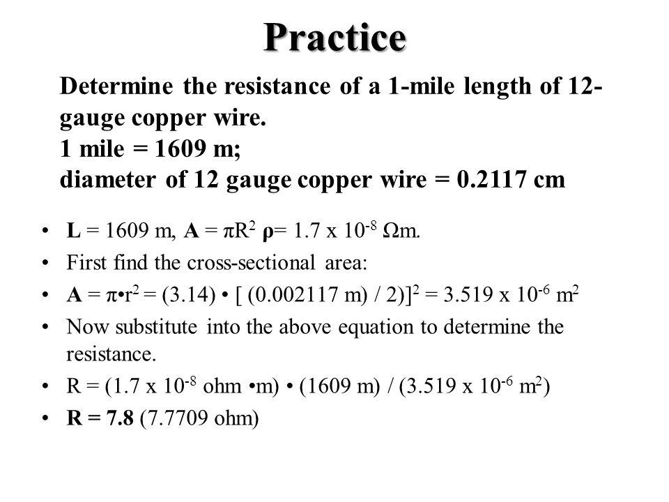 Practice L = 1609 m, A = πR 2 ρ= 1.7 x 10 -8 Ωm.