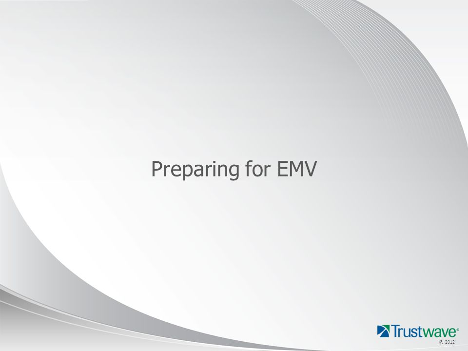 © 2012 Preparing for EMV