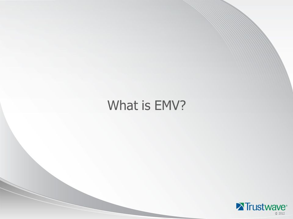 © 2012 What is EMV?