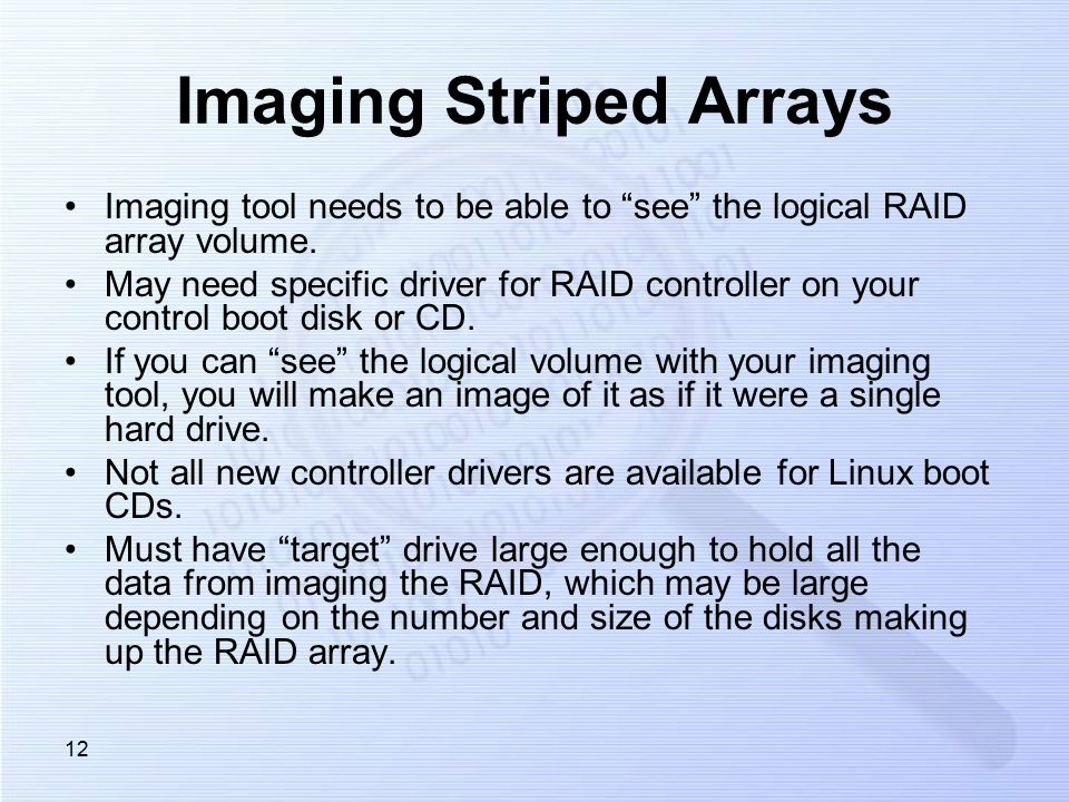 12 Imaging Striped Arrays Imaging tool needs to be able to see the logical RAID array volume.