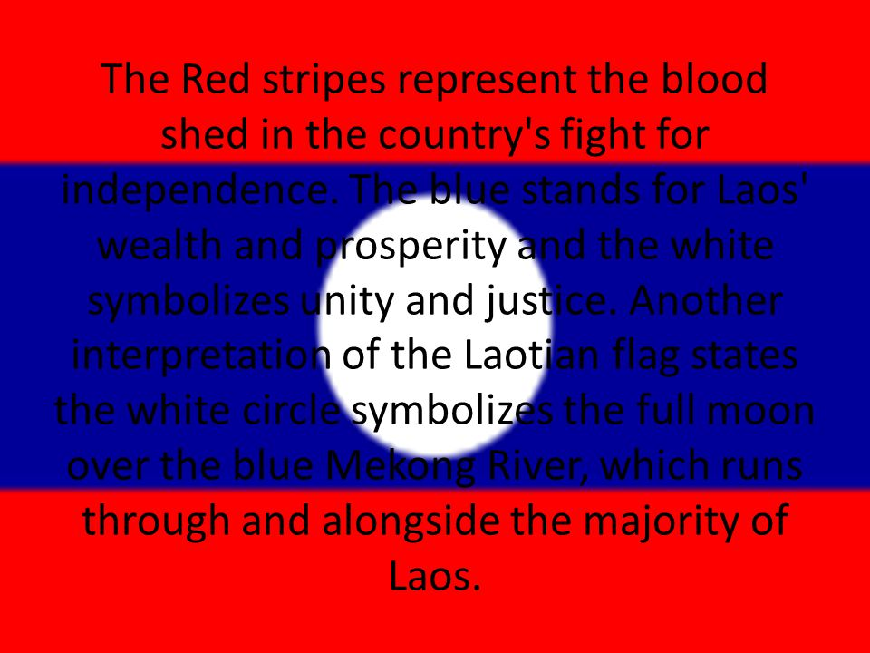 The Red stripes represent the blood shed in the country s fight for independence.