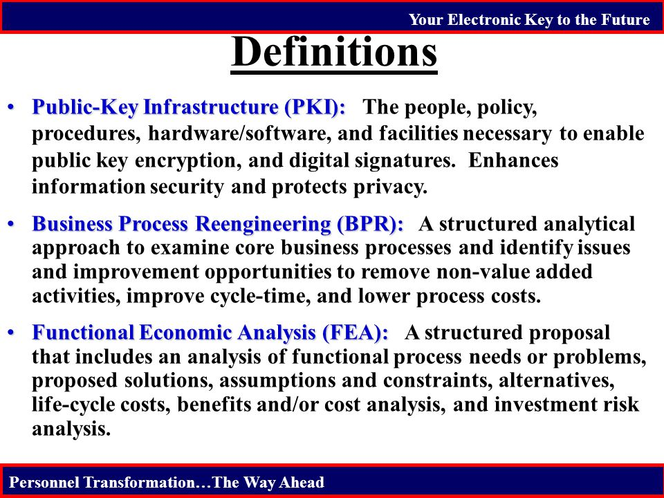 Your Electronic Key to the Future Personnel Transformation…The Way Ahead Definitions Public-Key Infrastructure (PKI):Public-Key Infrastructure (PKI):