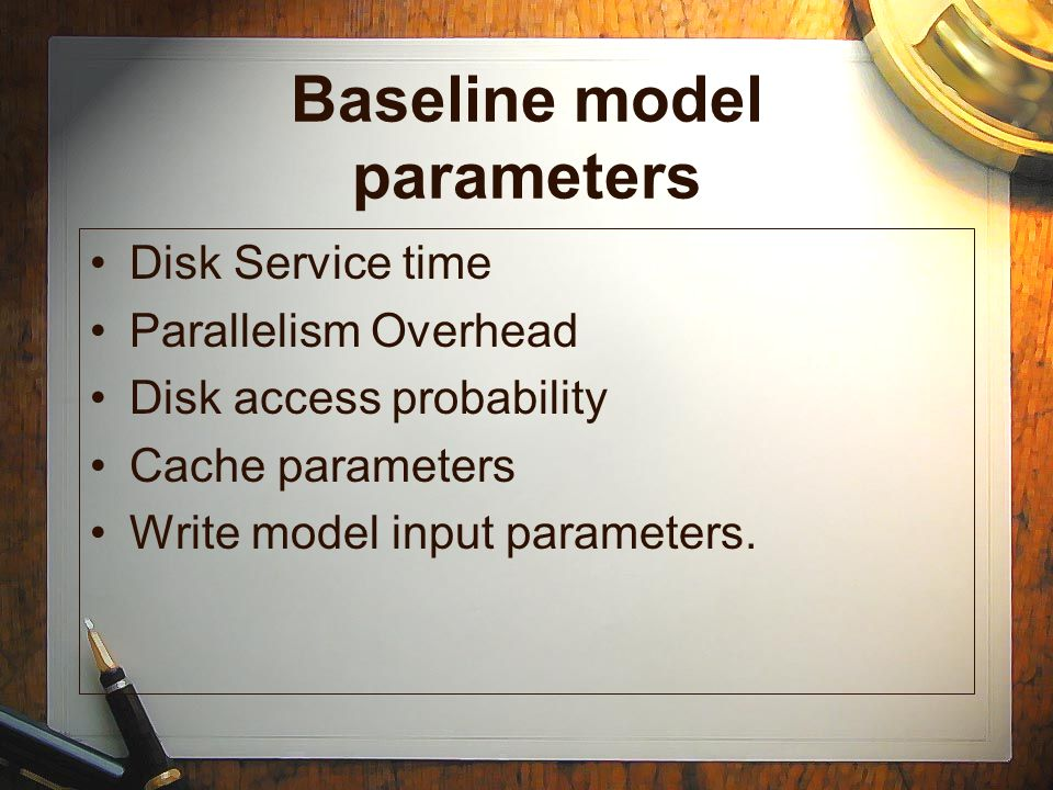 Baseline model parameters Disk Service time Parallelism Overhead Disk access probability Cache parameters Write model input parameters.
