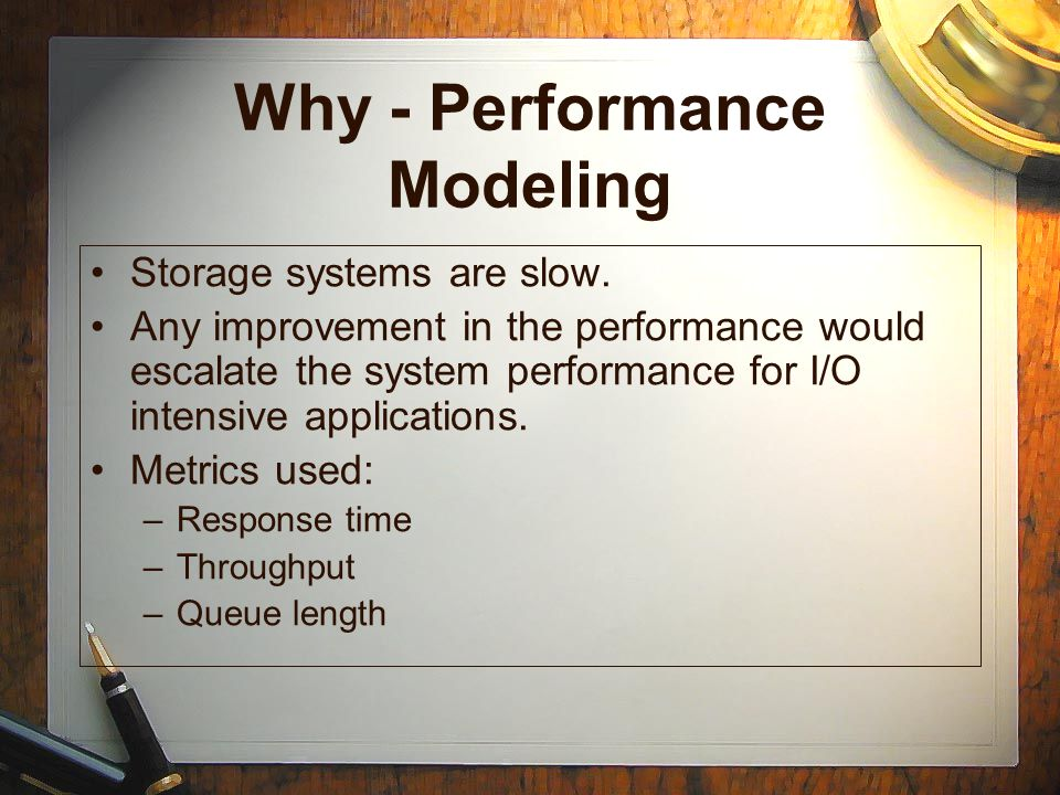 Why - Performance Modeling Storage systems are slow.