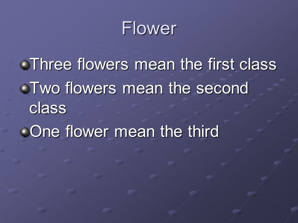 Flower Three flowers mean the first class Two flowers mean the second class One flower mean the third