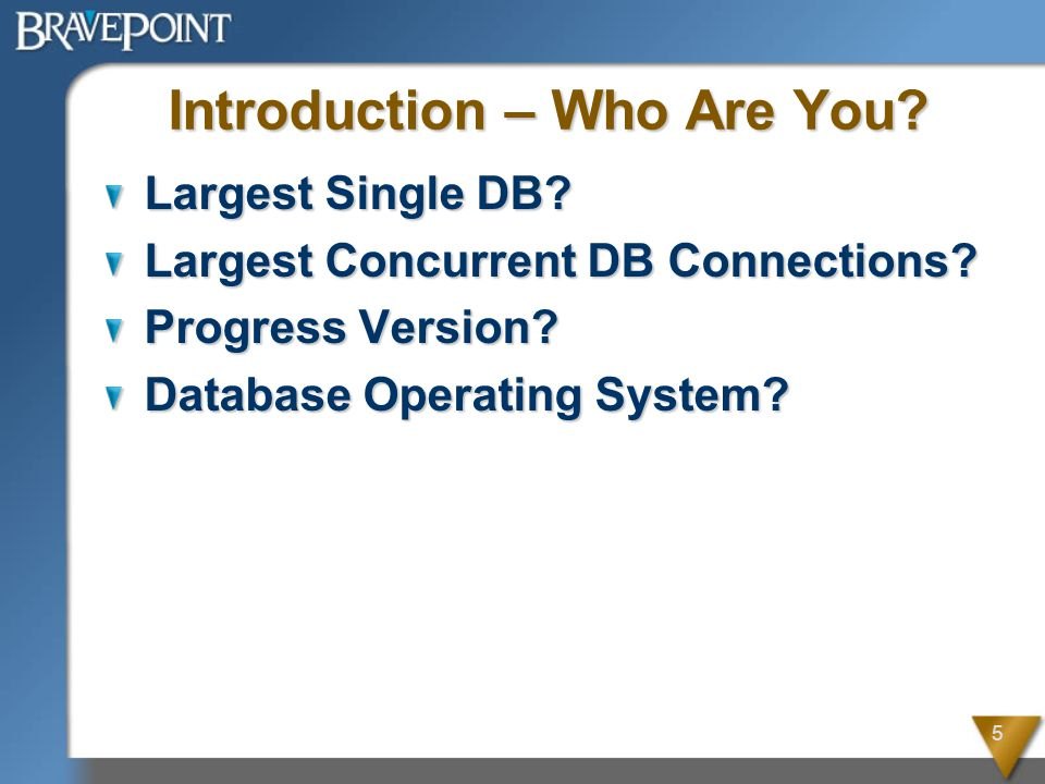 5 Introduction – Who Are You. Largest Single DB. Largest Concurrent DB Connections.