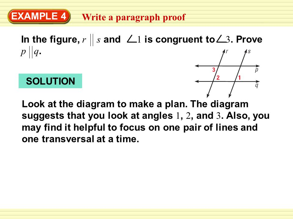 Warm-Up Exercises EXAMPLE 4 Write a paragraph proof SOLUTION Look at the diagram to make a plan. The diagram suggests that you look at angles 1, 2, an