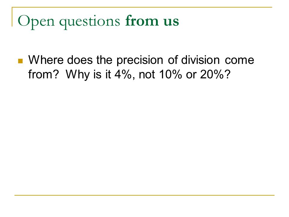 Open questions from us Where does the precision of division come from.