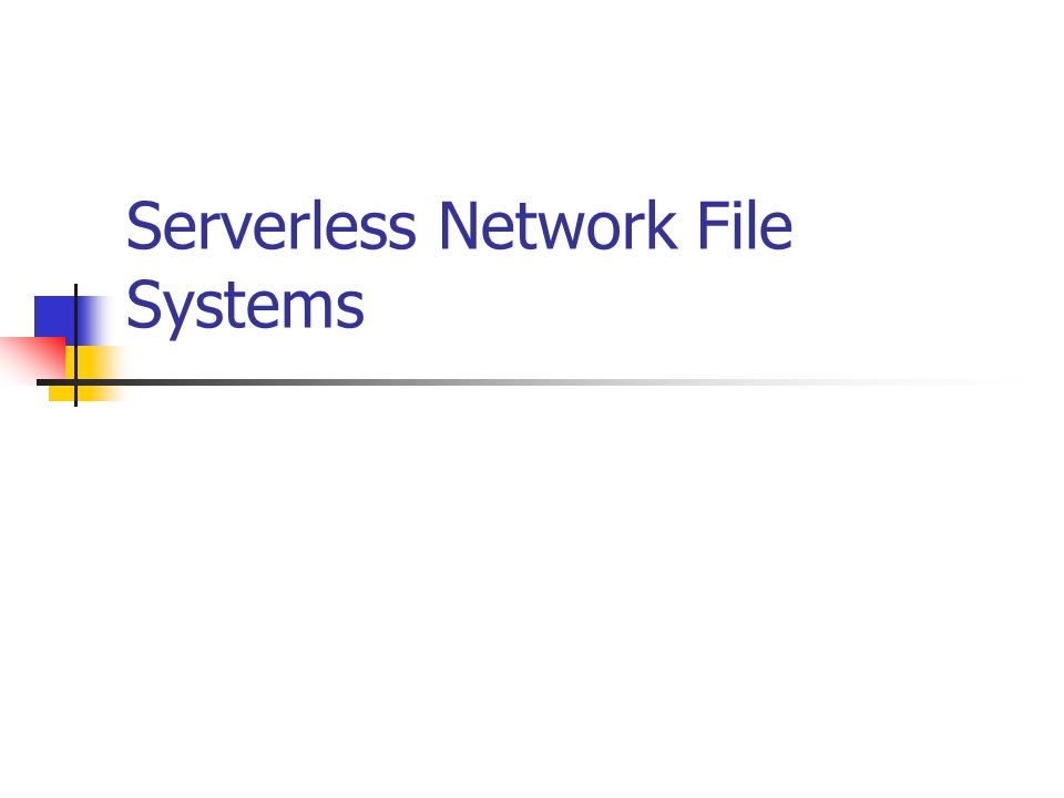 Serverless Network File Systems