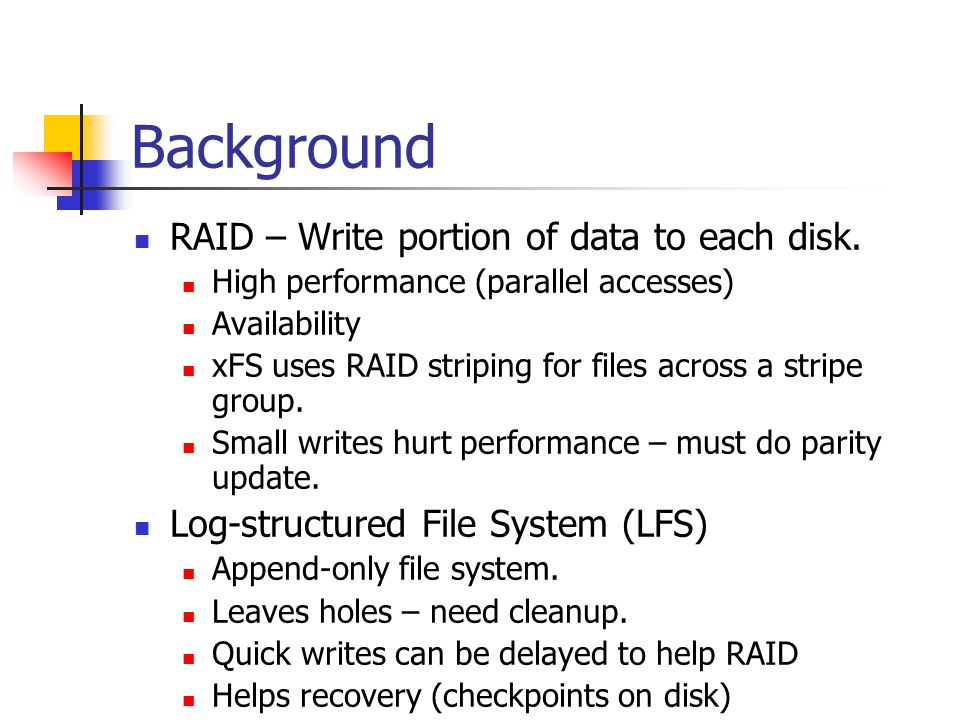 Background RAID – Write portion of data to each disk.