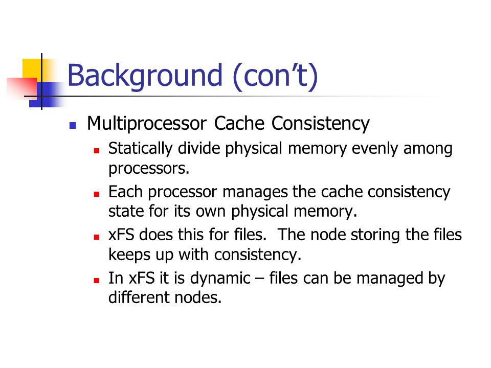Background (con't) Multiprocessor Cache Consistency Statically divide physical memory evenly among processors.