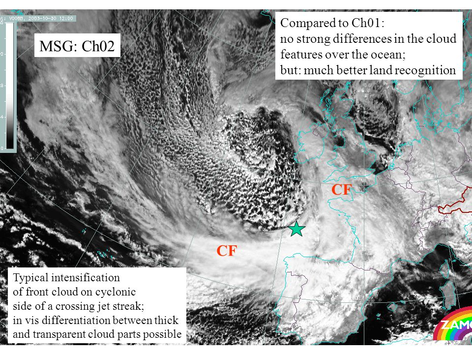 17 MSG: Ch02 Compared to Ch01: no strong differences in the cloud features over the ocean; but: much better land recognition CF Typical intensification of front cloud on cyclonic side of a crossing jet streak; in vis differentiation between thick and transparent cloud parts possible