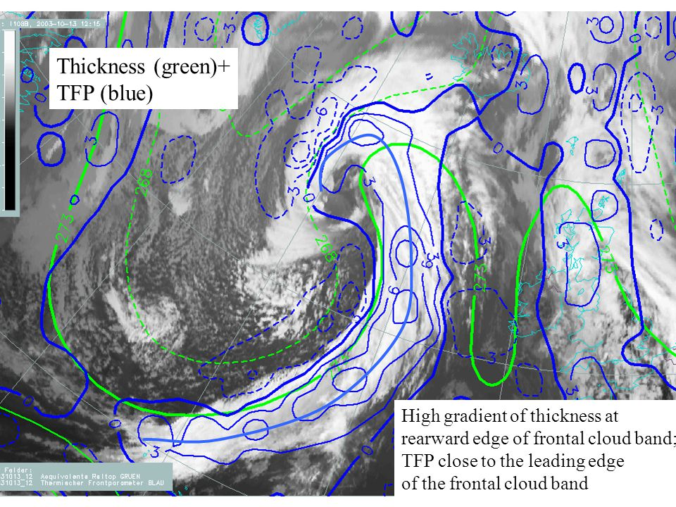 25 Thickness (green)+ TFP (blue) High gradient of thickness at rearward edge of frontal cloud band; TFP close to the leading edge of the frontal cloud band