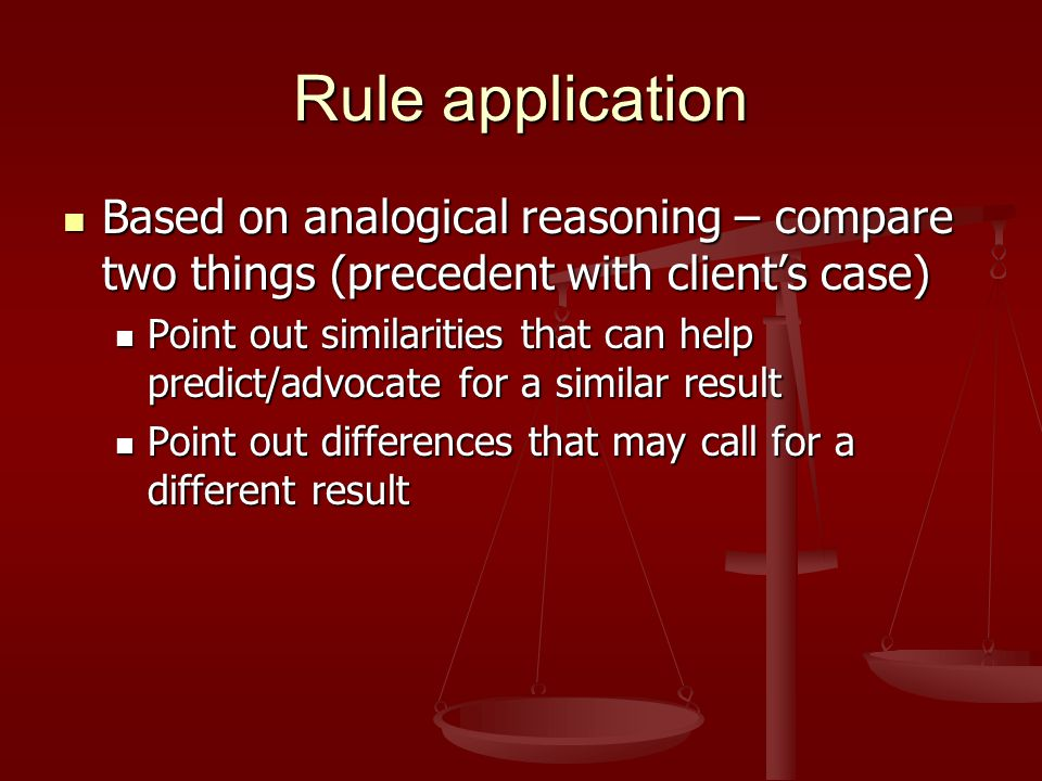 Rule Application Purpose: links precedent to client's case by comparing/contrasting facts, reasoning, policy.