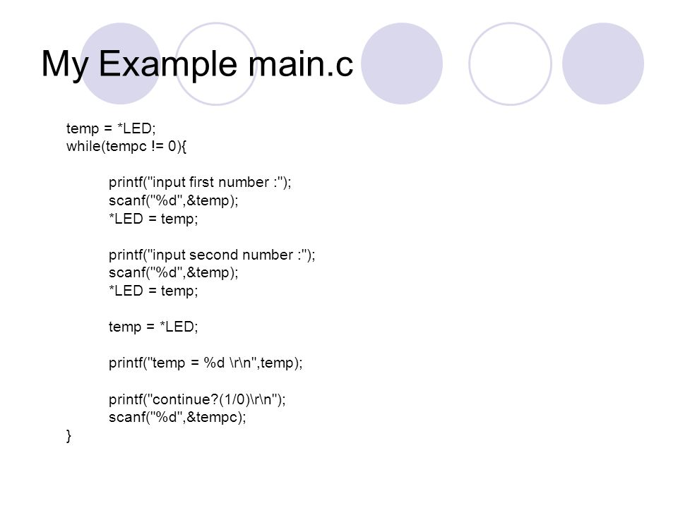 My Example main.c temp = *LED; while(tempc != 0){ printf(