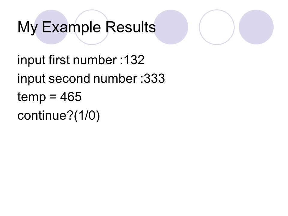 My Example Results input first number :132 input second number :333 temp = 465 continue?(1/0)
