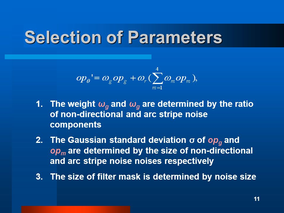 11 Selection of Parameters 1.The weight ω g and ω g are determined by the ratio of non-directional and arc stripe noise components 2.The Gaussian stan