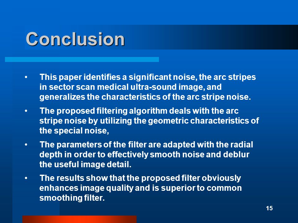 15 Conclusion This paper identifies a significant noise, the arc stripes in sector scan medical ultra-sound image, and generalizes the characteristics