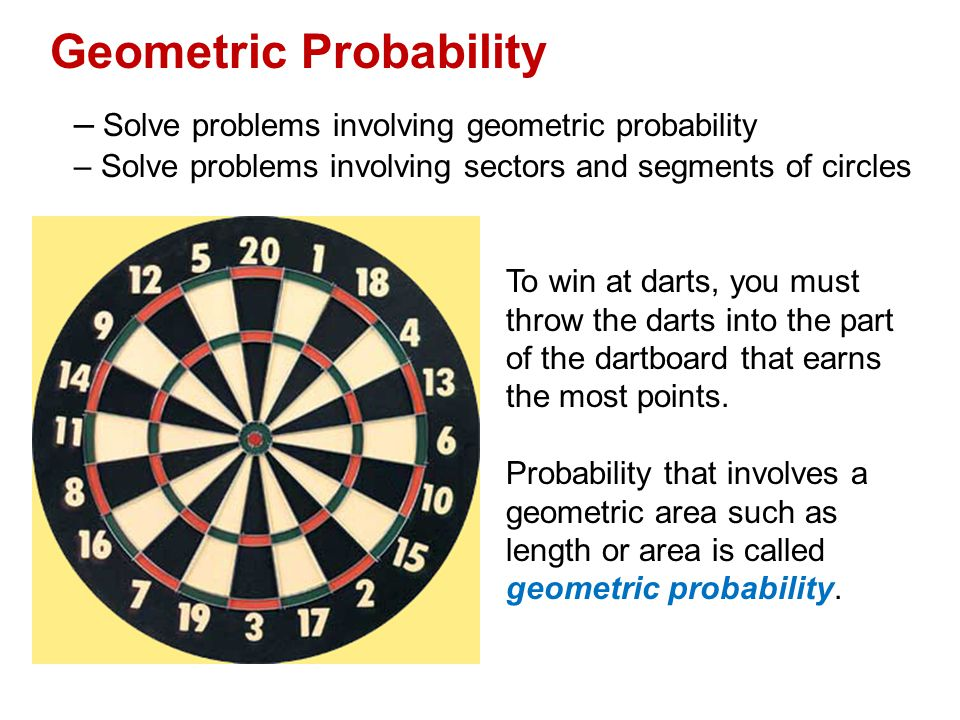 Geometric Probability – Solve problems involving geometric probability – Solve problems involving sectors and segments of circles To win at darts, you