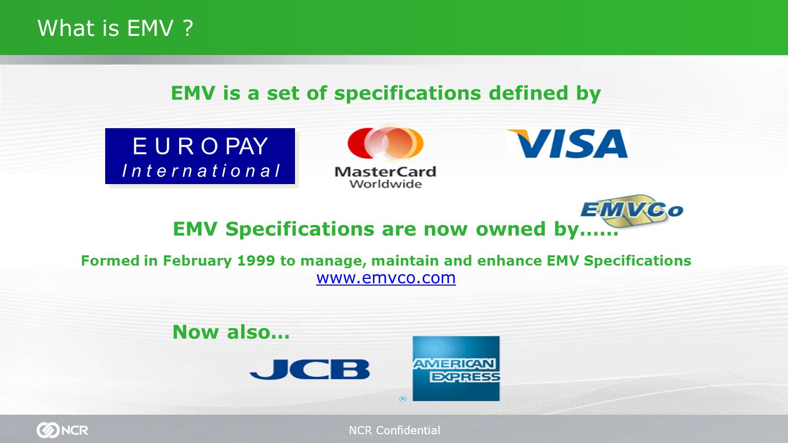 NCR Confidential What is EMV .