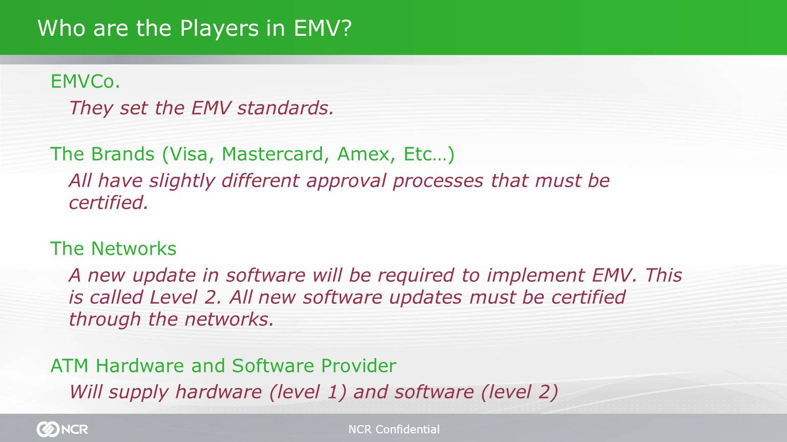 NCR Confidential Who are the Players in EMV. EMVCo.