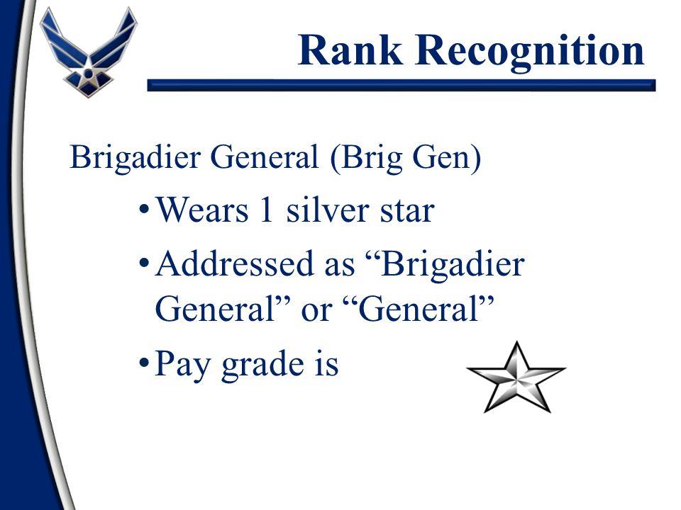 """Brigadier General (Brig Gen) Wears 1 silver star Addressed as """"Brigadier General"""" or """"General"""" Pay grade is O-7 Rank Recognition"""