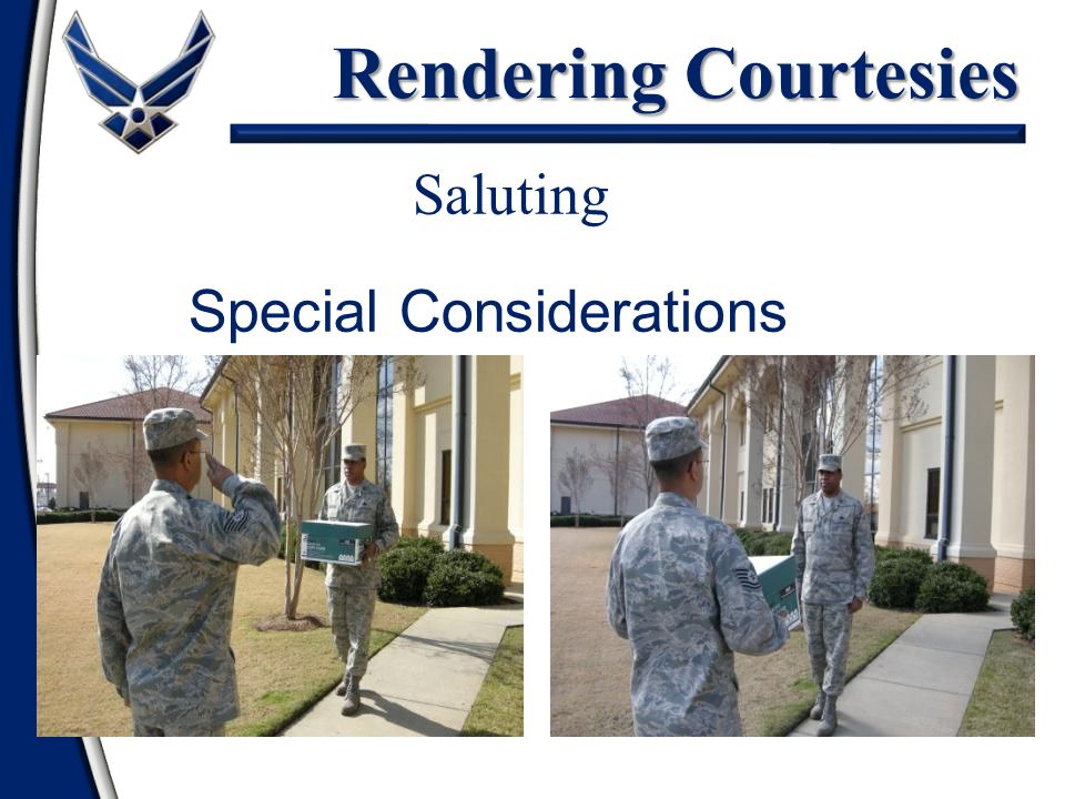 Rendering Courtesies Saluting Special Considerations