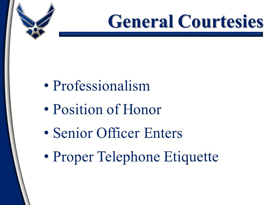 General Courtesies Individual Courtesies Professionalism Position of Honor Senior Officer Enters Proper Telephone Etiquette